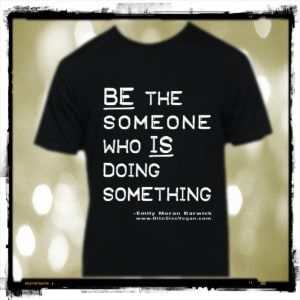 Be the Someone Who Is Doing Something T-Shirt