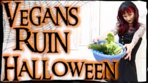 How Vegans RUIN Halloween!