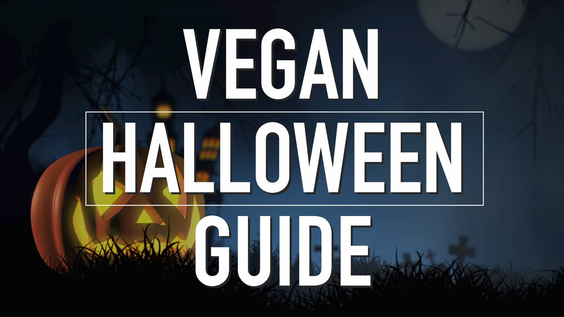 """The text """"Vegan Halloween Guide"""" centered over an image of a jack-o'-lantern in a cemetery at night."""