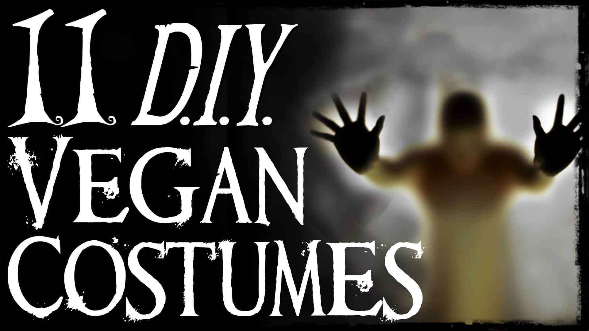 """A shadowy figure is shown on the right, facing the camera, arms up. It is out of focus, aside from the hands which are splayed as if up against a window. On the left, in large letters, are the words 11 D.I.Y. Vegan costumes"""""""