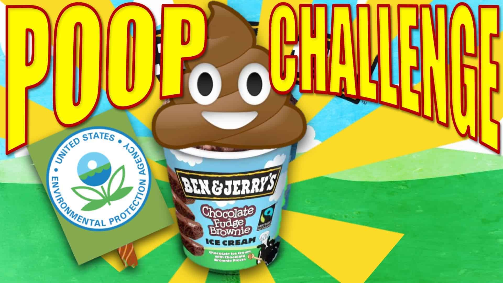 """Arching across the top in large yellow lettering are the words """"Poop Challenge"""". They are separated slightly but the image of a Ben and Jerry's """"Chocolate Fudge Brownie"""" ice cream carton. On the top of the carton is a large poop emoji. To the left of the carton is a lawn sign with United States Environmental Protection Agency insignia upon it."""