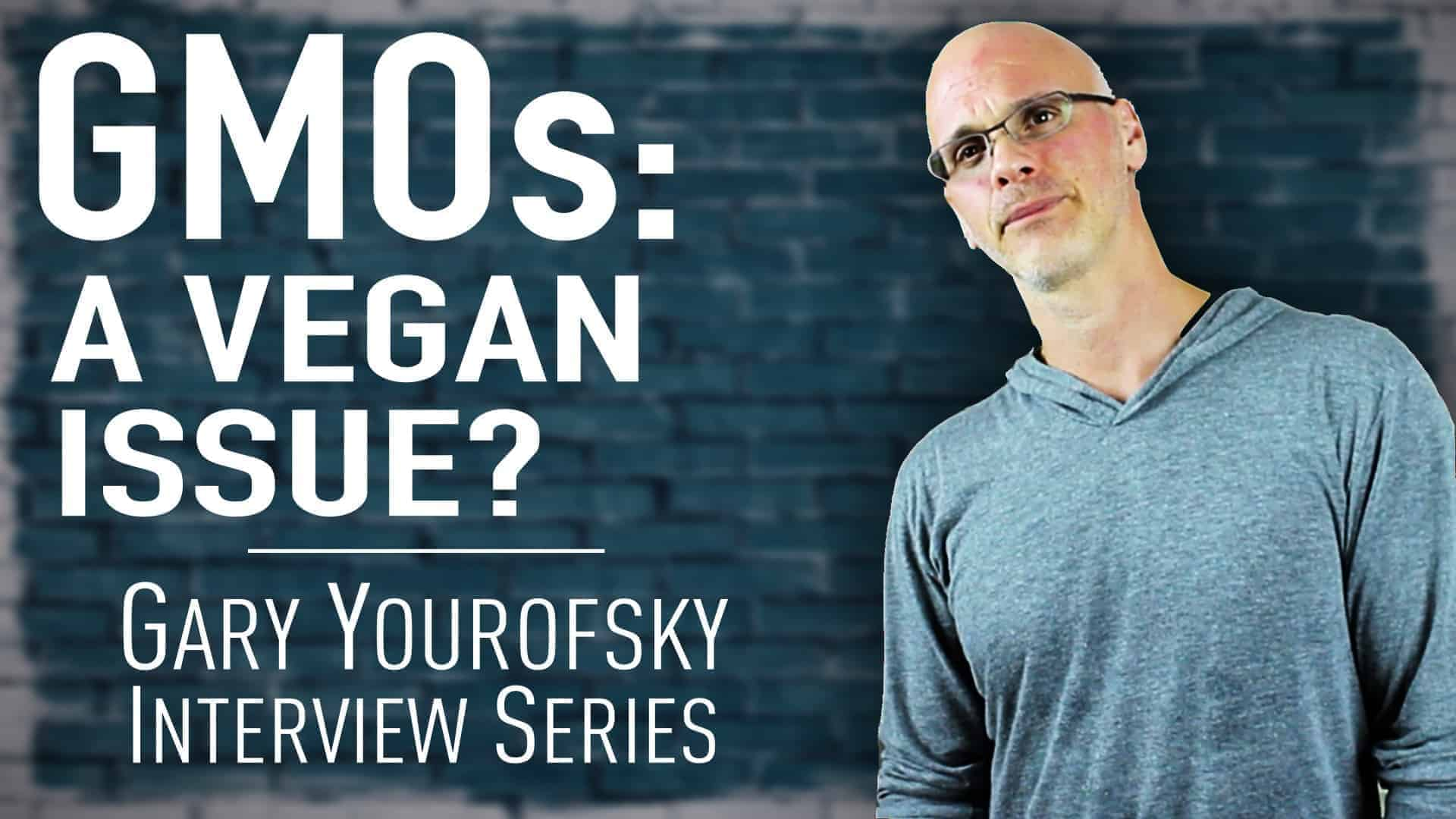 """Author and vegan activist Gary Yourofsky is shown along side the words """"GMOs: A vegan issue? - Gary Yourofsky interview series"""""""