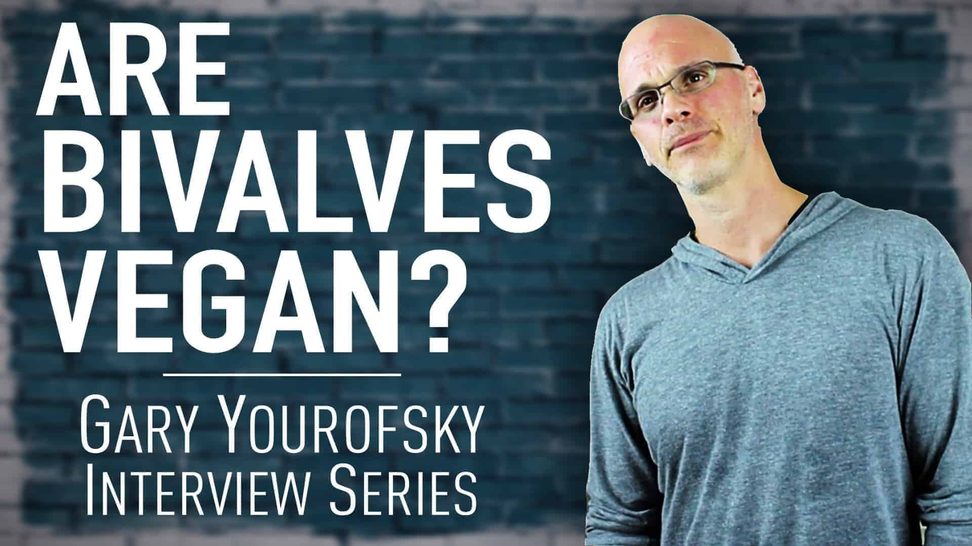 """Author and vegan activist Gary Yourofsky is shown along side the words """"Are bivalves vegan - Gary Yourofsky interview series"""""""