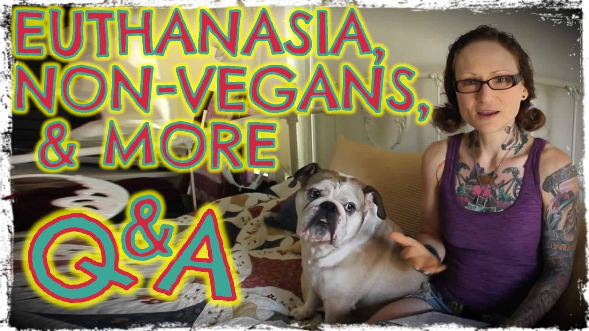 """Emily Moran Barwick of Bite Size Vegan is shown sat on a bed with her beloved bulldog, Ooby, next to her. She islooking at the camera. To the left in large letters are the words: """"Euthanasia, non-vegans and more. Q and A""""."""