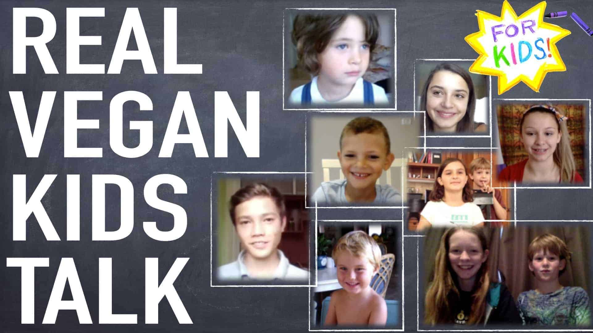 """A white and yellow star is shown in the top right-hand corner. The appearance is one rendered in crayon. Across the center of the star are the words """"For Kids"""". Below are a number of photographs of children. To the left in large white letters are the words: """"Real vegan kids talk""""."""