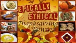 """A range of delectable vegan dishes are shown in individual images up and down the left and reight hand edges. In the center, overlaying a thanksgiving themed image are the words """"Epically ethical thanksgiving dinner""""."""