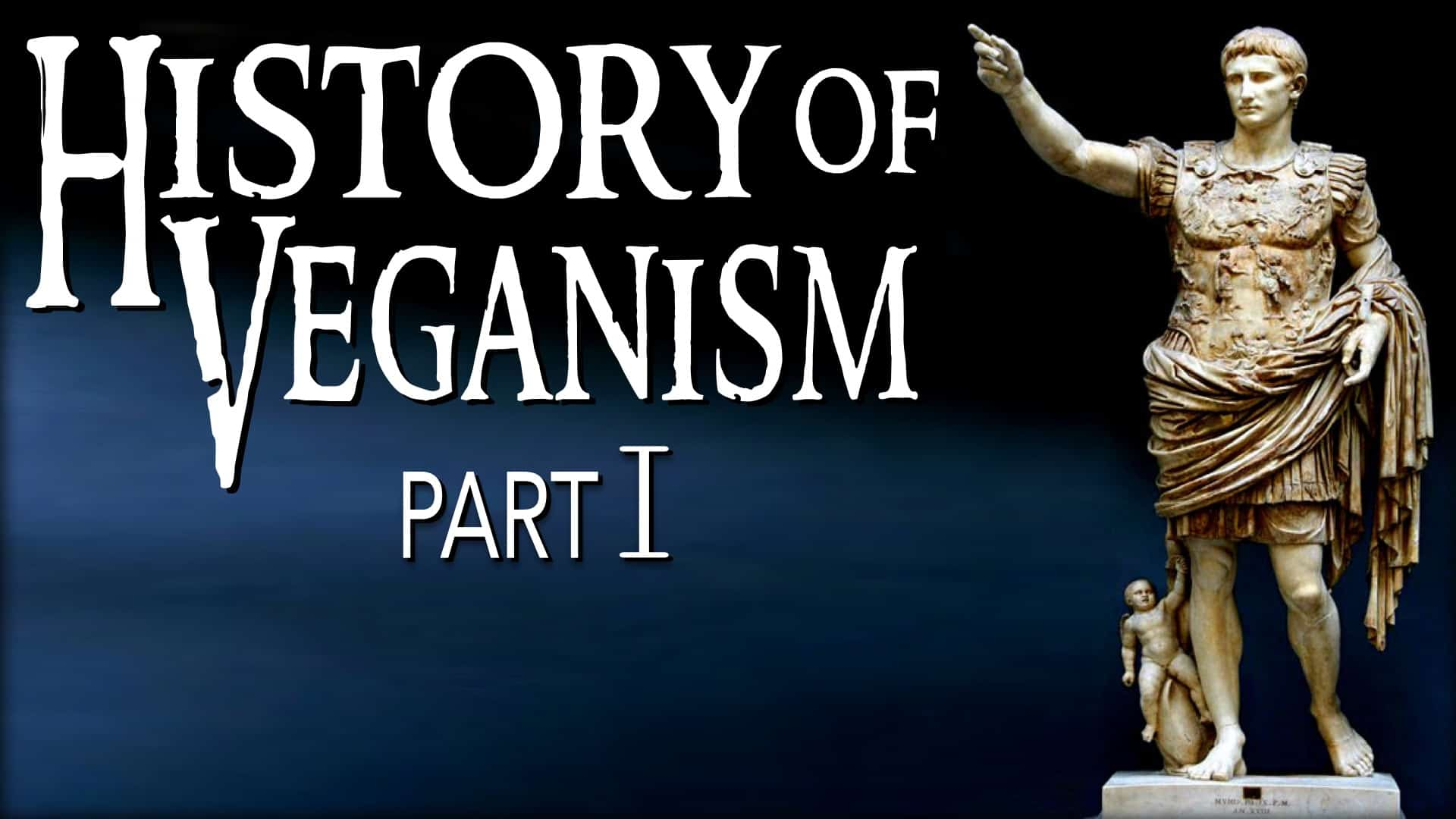 """Against a dark background, a roman statue stands, pointing towards the heavens. In large letters the words: """"History of veganism part 1"""" can be seen."""