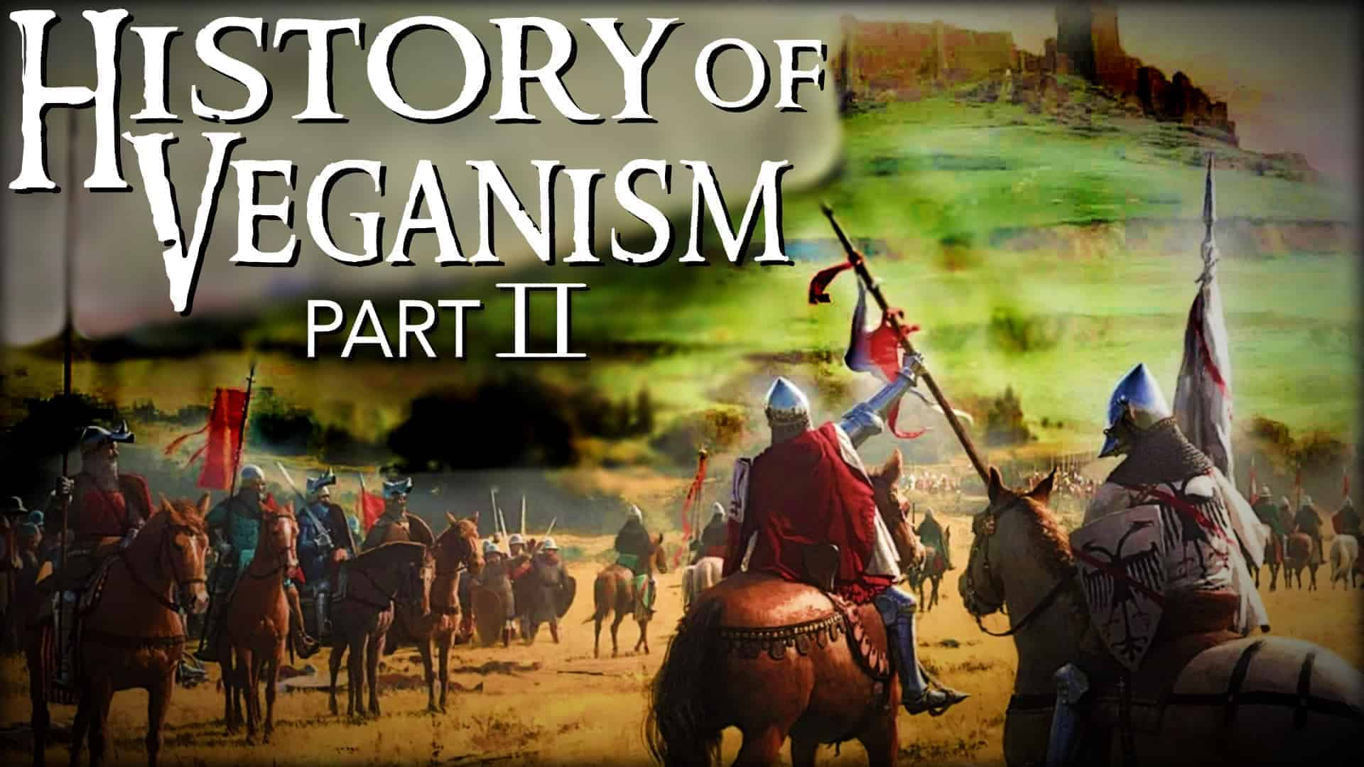 """Medieval knights and fighting men are shown below a castle. Overlaying the image is the text """"History of Veganism Part 2"""""""