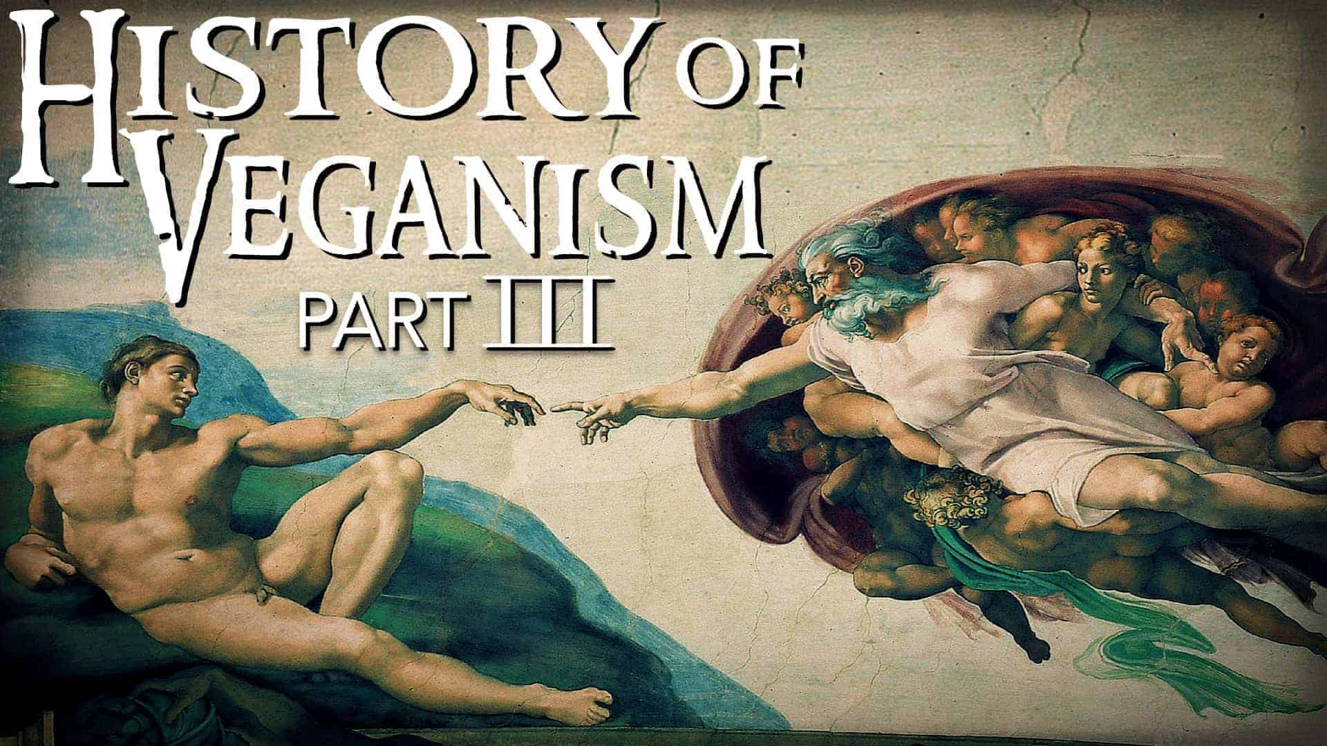 """Overlaid over an image of """"God Touching Adam"""" from the Sistine Chapel ceiling are the words """"History of veganism part 3""""."""
