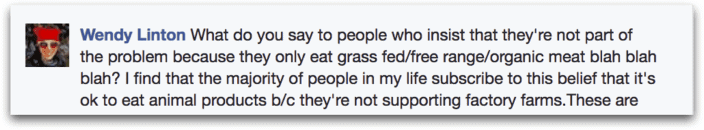 Wendy Linton asked about when people say that they buy organic, humane, free-range type of products and using that as a kind of solution to the way that animal are treated.